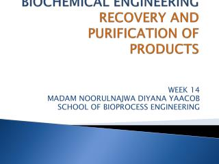 PTT203 BIOCHEMICAL ENGINEERING RECOVERY AND PURIFICATION OF PRODUCTS