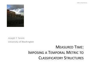 Measured Time: Imposing  a Temporal Metric to Classificatory Structures