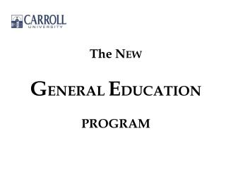 T he N EW G ENERAL E DUCATION  PROGRAM