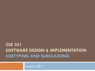 CSE 331 Software Design & Implementation subtyping and  subclassing