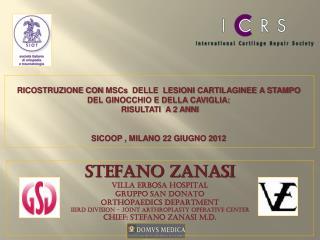 STEFANO ZANASI VILLA ERBOSA HOSPITAL GRUPPO SAN DONATO ORTHOPAEDICS DEPARTMENT IIIRD DIVISION – JOINT ARTHROPLASTY OPER