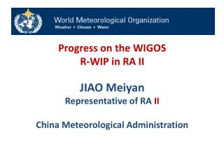 Progress on the WIGOS R-WIP in  RA II JIAO  Meiyan Representative of RA  II China Meteorological Administration
