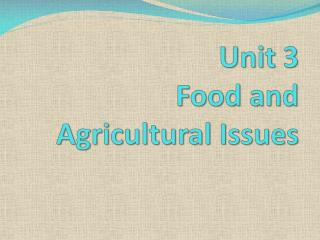Unit  3 Food and Agricultural  Issues