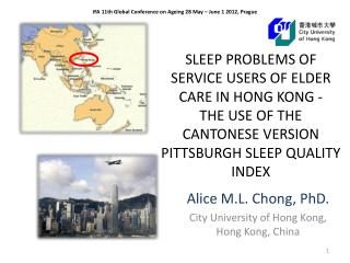 SLEEP PROBLEMS OF SERVICE USERS OF ELDER CARE IN HONG KONG - THE USE OF THE CANTONESE VERSION PITTSBURGH SLEEP QUALITY
