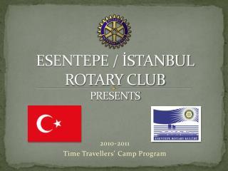 ESENTEPE / İSTANBUL ROTARY CLUB  PRESENTS