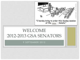 Welcome  2012-2013 GSA Senators