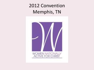 2012 Convention Memphis, TN