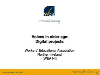 Voices in older age: Digital  projects Workers' Educational Association Northern Ireland  (WEA NI)