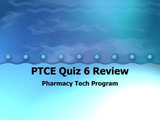 PTCE Quiz 6 Review