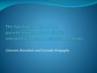 The functional role of the parieto -frontal mirror circuit: interpretations and misinterpretations