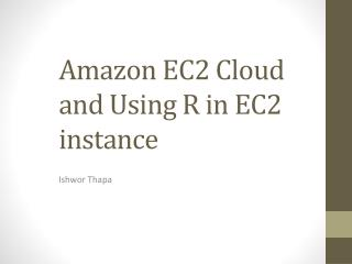 Amazon EC2 Cloud and Using R in EC2 instance