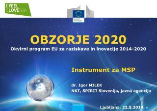 OBZORJE  2020 Okvirni program EU za raziskave in inovacije 2014-2020