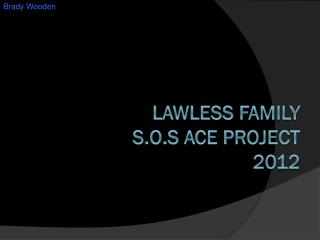 LAWLESS FAMILY S.O.S Ace project  2012