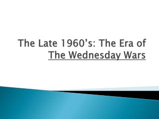 The Late 1960's: The Era of  The Wednesday Wars