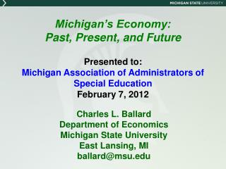 Michigan's Economy: Past, Present, and Future Presented to: Michigan Association of Administrators of Special Education