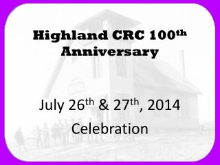 Highland CRC 100 th  Anniversary