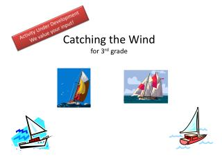 Catching the Wind for 3 rd  grade