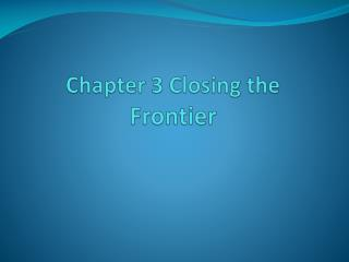 Chapter 3  Closing the  Frontier