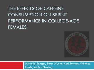 The Effects of Caffeine Consumption on Sprint Performance in College-Age  Females