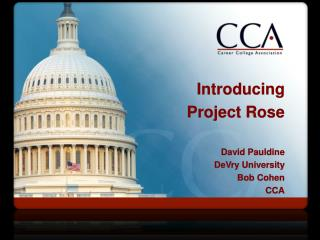 Introducing  Project Rose David Pauldine DeVry  University Bob Cohen CCA