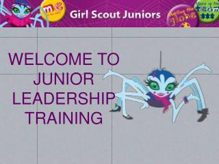 WELCOME TO  JUNIOR LEADERSHIP  TRAINING