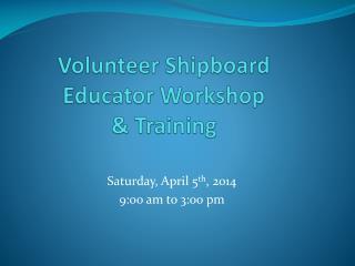Volunteer Shipboard Educator Workshop  & Training
