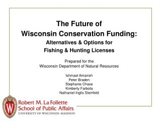 The Future of  Wisconsin Conservation Funding:  Alternatives & Options for  Fishing & Hunting Licenses