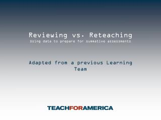 Reviewing vs. Reteaching Using data to prepare for summative assessments