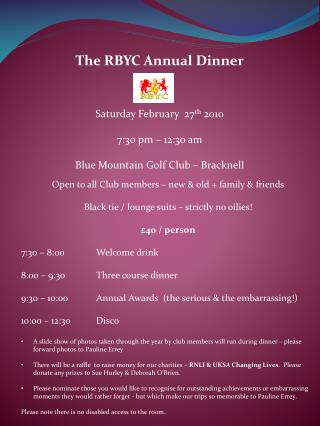 The RBYC Annual Dinner Saturday February  27 th  2010 7:30 pm – 12:3o am Blue Mountain Golf Club – Bracknell