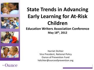 State Trends in Advancing Early Learning for At-Risk Children Education Writers Association Conference May 18 th , 2012