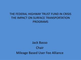THE FEDERAL HIGHWAY TRUST FUND IN CRISIS THE IMPACT ON SURFACE TRANSPORTATION PROGRAMS