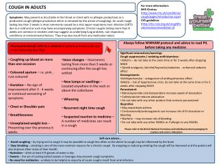 For more information:  NHS Choices  ( http://www.nhs.uk/conditions/cough/pages/introduction.aspx )  CKS guidelines