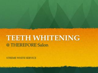 TEETH WHITENING @ THEREFORE Salon