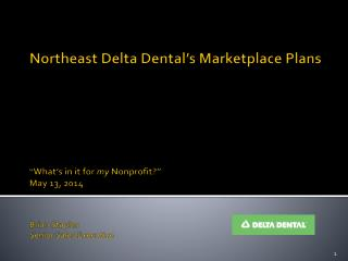 "Northeast Delta Dental's Marketplace Plans  "" What's in it for  my N onprofit?"" May 13, 2014 Brian Staples Senior Sales"