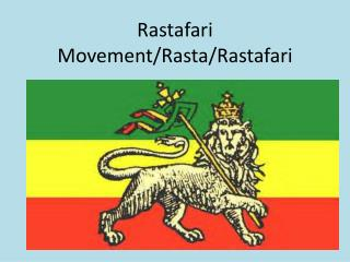 Rastafari  Movement/Rasta/ Rastafari