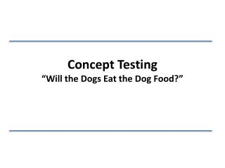 "Concept Testing "" Will the Dogs Eat the Dog Food?"""