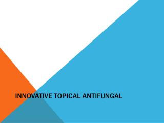 Innovative Topical  Antifungal