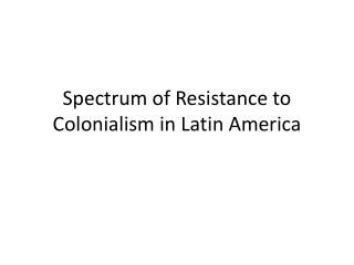 Spectrum of Resistance to Colonialism in Latin America