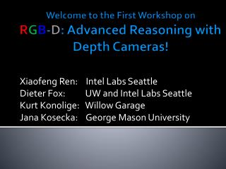 Welcome to the First Workshop on  R G B - D : Advanced Reasoning with Depth Cameras!