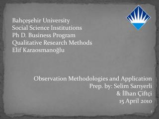 Bahçeşehir University Social Science Institutions Ph D. Business Program Qualitative Research Methods Elif Karaosmanoğl