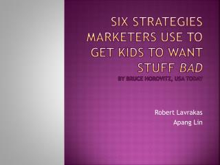 Six strategies marketers use to get kids to want stuff  bad By Bruce  Horovitz , USA TODAY