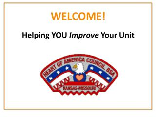 WELCOME! Helping YOU  Improve  Your Unit