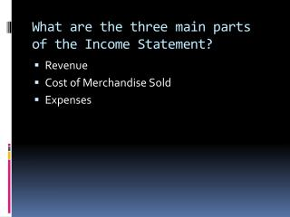 What are the three main parts of the Income Statement?