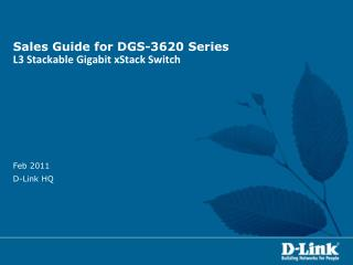 Sales Guide for DGS-3620 Series L3 Stackable Gigabit xStack Switch
