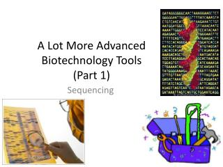A Lot More Advanced Biotechnology  Tools (Part 1)