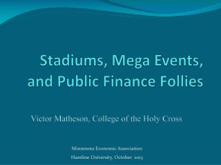 Stadiums, Mega Events, and Public Finance Follies