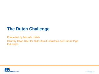 The Dutch Challenge Presented by Mounib Hatab Country Head UAE for Gulf Eternit Industries and Future Pipe Industries