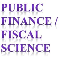 Public Finance /              Fiscal Science