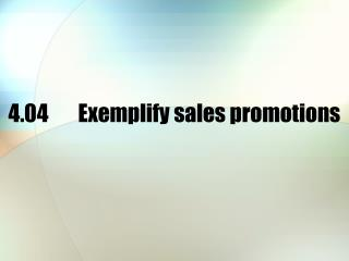4.04 	Exemplify sales promotions