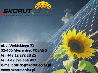 ul. J. Wybickiego 71 32-400 Myślenice, POLAND tel. +48 12 272 20 25 tel. + 48 695 656 947 e-mail:  office@skorut-solar.
